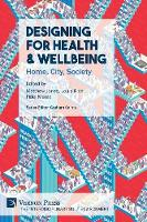 Designing for Health & Wellbeing: Home, City, Society - The Interdisciplinary Built Environment (Paperback)