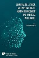 Spiritualities, ethics, and implications of human enhancement and artificial intelligence - Philosophy (Paperback)