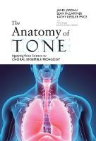 The Anatomy of Tone: Applying Voice Science to Choral Ensemble Pedagogy (Paperback)
