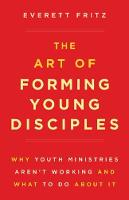The Art of Forming Young Disciples: Why Youth Ministries Aren't Working and What to Do about It (Paperback)