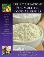 Celiac Creations for Multiple Food Allergies: How to Survive When Your Food Is Killing You (Paperback)
