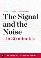 The Signal and the Noise in 30 Minutes - The Expert Guide to Nate Silver's Critically Acclaimed Book (the 30 Minute Expert Series) (Paperback)