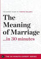 The Meaning of Marriage in 30 Minutes - The Expert Guide to Timothy Keller's Critically Acclaimed Book (Paperback)