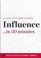 Influence in 30 Minutes - The Expert Guide to Robert B. Cialdini's Critically Acclaimed Book (Paperback)