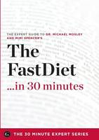 The Fast Diet in 30 Minutes - The Expert Guide to Michael Mosley's Critically Acclaimed Book (Paperback)