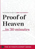 Proof of Heaven in 30 Minutes - The Expert Guide to Eben Alexander's Critically Acclaimed Book (Paperback)