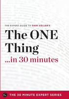The One Thing in 30 Minutes - The Expert Guide to Gary Keller and Jay Papasan's Critically Acclaimed Book (Paperback)