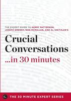 Crucial Conversations ...in 30 Minutes - The Expert Guide to Kerry Patterson's Critically Acclaimed Book (Paperback)