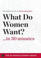 What Do Women Want? in 30 Minutes - The Expert Guide to Daniel Bergner's Critically Acclaimed Book