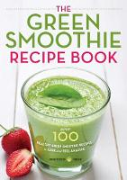 Green Smoothie Recipe Book: Over 100 Healthy Green Smoothie Recipes to Look and Feel Amazing (Paperback)