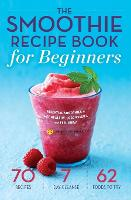 Smoothie Recipe Book for Beginners: Essential Smoothies to Get Healthy, Lose Weight, and Feel Great (Paperback)