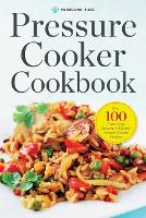 Pressure Cooker Cookbook: Over 100 Fast and Easy Stovetop and Electric Pressure Cooker Recipes (Paperback)