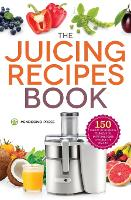 Juicing Recipes Book: 150 Healthy Juicer Recipes to Unleash the Nutritional Power of Your Juicing Machine (Paperback)