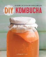 DIY Kombucha: 60 Nourishing Tonics for Health and Happiness (Paperback)