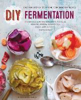 DIY Fermentation: Over 100 Step-By-Step Home Fermentation Recipes (Paperback)
