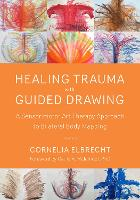 Trauma Healing with Guided Drawing: A Sensorimotor Art Therapy Approach to Bilateral Body Mapping (Paperback)