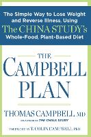 The Campbell Plan: The Simple Way to Lose Weight and Reverse Illness, Using The China Study's Whole-Food, Plant-Based Diet (Hardback)
