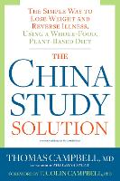 The China Study Solution: The Simple Way to Lose Weight and Reverse Illness, Using a Whole-Food, Plant-Based Diet (Paperback)