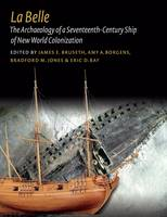 La Belle: The Archaeology of a Seventeenth-Century Vessel of New World Colonization - Ed Rachal Foundation Nautical Archaeology Series (Hardback)