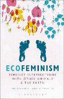 Ecofeminism: Feminist Intersections with Other Animals and the Earth (Hardback)