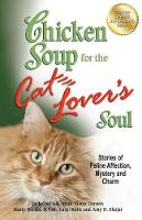 Chicken Soup for the Cat Lover's Soul: Stories of Feline Affection, Mystery and Charm - Chicken Soup for the Soul (Paperback)