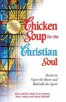Chicken Soup for the Christian Soul: Stories to Open the Heart and Rekindle the Spirit - Chicken Soup for the Soul (Paperback)