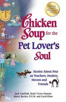 Chicken Soup for the Pet Lover's Soul: Stories about Pets as Teachers, Healers, Heroes and Friends - Chicken Soup for the Soul (Paperback)