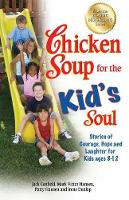 Chicken Soup for the Kid's Soul: Stories of Courage, Hope and Laughter for Kids Ages 8-12 - Chicken Soup for the Soul (Paperback)