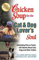 Chicken Soup for the Cat & Dog Lover's Soul: Celebrating Pets as Family with Stories about Cats, Dogs and Other Critters - Chicken Soup for the Soul (Paperback)