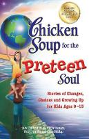Chicken Soup for the Preteen Soul: Stories of Changes, Choices and Growing Up for Kids Ages 9-13 - Chicken Soup for the Soul (Paperback)