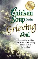 Chicken Soup for the Grieving Soul: Stories about Life, Death and Overcoming the Loss of a Loved One - Chicken Soup for the Soul (Paperback)