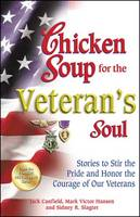 Chicken Soup for the Veteran's Soul: Stories to Stir the Pride and Honor the Courage of Our Veterans - Chicken Soup for the Soul (Paperback)
