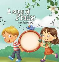 A Song of Praise: Psalm 100 - Bible Chapters for Kids 3 (Hardback)