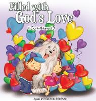 Filled with God's Love: 1 Corinthians 13 - Bible Chapters for Kids 6 (Hardback)