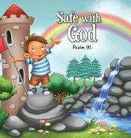 Safe with God: Psalm 91 - Bible Chapters for Kids 7 (Hardback)
