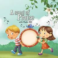 Psalm 100: A Song of Praise - Bible Chapters for Kids 3 (Paperback)