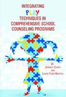 Integrating Play Techniques in Comprehensive School Counseling Programs (Paperback)