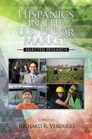 Hispanics in the US Labor Market: Selected Research - The Hispanic Population in the United States (Paperback)