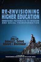 Re-Envisioning Higher Education: Embodied Pathways to Wisdom and Social Transformation - Transforming Education for the Future (Paperback)
