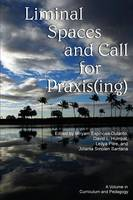 Liminal Space and Call for Praxis(ing) - The Curriculum and Pedagogy Series (Paperback)