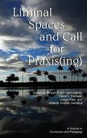Liminal Space and Call for Praxis(ing) - The Curriculum and Pedagogy Series (Hardback)