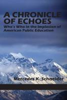 A Chronicle of Echoes: Who's Who in the Implosion of American Public Education (Paperback)