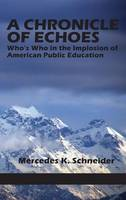 A Chronicle of Echoes: Who's Who in the Implosion of American Public Education (Hardback)