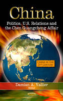 China: Politics, U.S. Relations & the Chen Guangcheng Affair (Hardback)