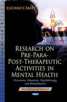 Research on Pre-Para-Post-Therapeutic Activities in Mental Health: Prevention, Promotion, Psychotherapy & Rehabilitation (Hardback)