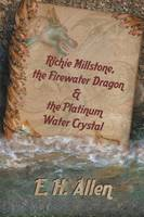 Richie Millstone, the Firewater Dragon & the Platinum Water Crystal (Paperback)