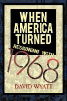 When America Turned: Reckoning with 1968 (Paperback)