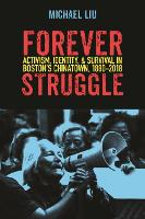 Forever Struggle: Activism, Identity, and Survival in Boston's Chinatown, 1880-2018 (Paperback)