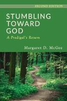 Stumbling Toward God: A Prodigal's Return (Paperback)