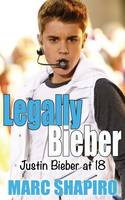 Legally Bieber: Justin Bieber at 18, an Unauthorized Biography (Paperback)